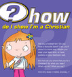 How do I show I'm a Christian?